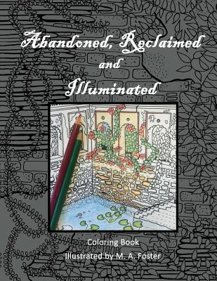 Abandoned, Reclaimed, Illuminated Coloring Book: Abandoned by Man, Reclaimed by Nature, Illuminated by You.