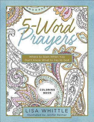 5-Word Prayers Coloring Book: Where to Start When You Don't Know What to Say to God
