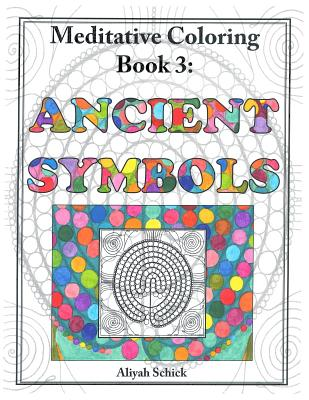 Ancient Symbols: Meditative Coloring, Book 3: Adult Coloring for Relaxation, Stress Reduction, Meditation, Spiritual Connection, Prayer, Centering, He