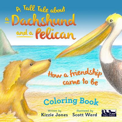 A Tall Tale about a Dachshund and a Pelican: How a Friendship Came to Be Coloring Book
