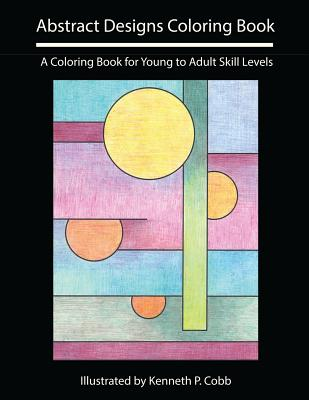 Abstract Designs Coloring Book: A Coloring Book for Young to Adult Skill Levels