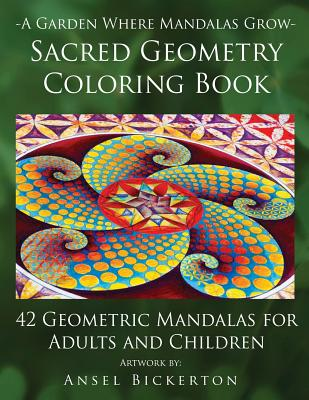 A Garden Where Mandalas Grow Sacred Geometry Coloring Book: 42 Geometric Mandalas for Adults and Children