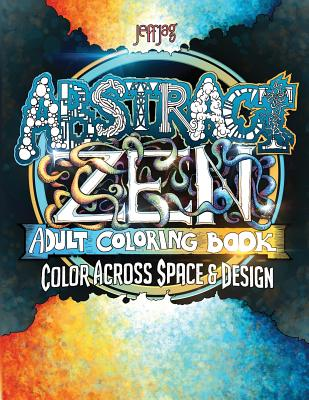 Abstract Zen: Adult Coloring Book - Color Across Space & Design