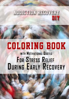 Addiction Recovery DIY: Coloring Book with Motivational Quotes for Stress Relief During Early Recovery