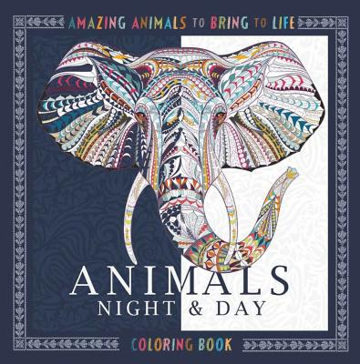 Animals Night & Day Coloring Book: Amazing Animals to Bring to Life