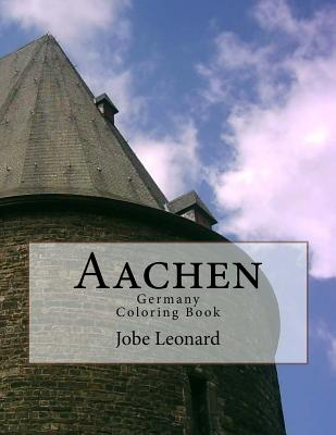 Aachen, Germany Coloring Book: Color Your Way Through the Streets of Historic Aachen Germany