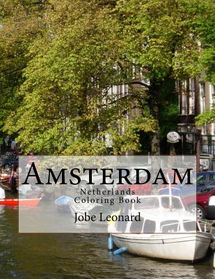 Amsterdam, Netherlands Coloring Book: Color Your Way Through the Streets of Historic Amsterdam, Netherlands