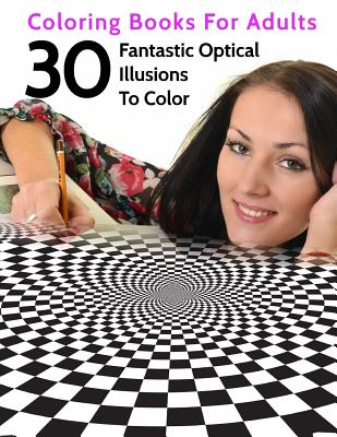 30 Fantastic Optical Illusions to Color: Coloring Books for Adults