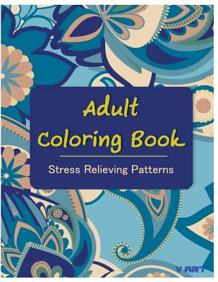Adult Coloring Book: Coloring Books for Adults: Stress Relieving Patterns