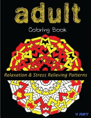 Adult Coloring Book: Coloring Books for Adults: Relaxation & Stress Relieving Patterns