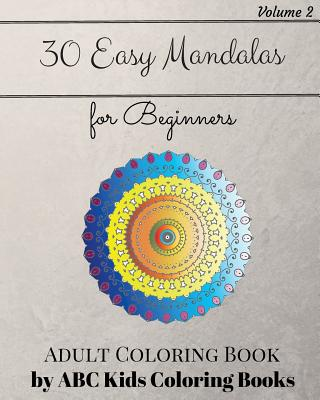 30 Easy Mandalas for Beginners Adult Coloring Book (Sacred Mandala Designs and Patterns Coloring Books for Adults)
