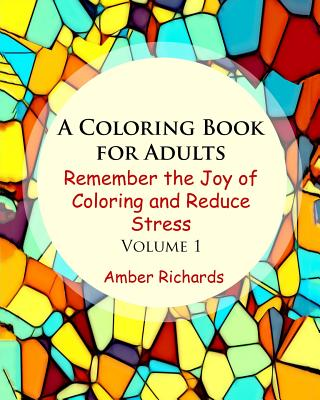 A Coloring Book for Adults: Remember the Joy of Coloring and Reduce Stress