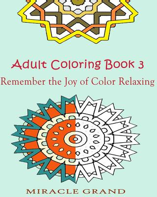 Adult Coloring Book 3: Remember the Joy of Color Relaxing