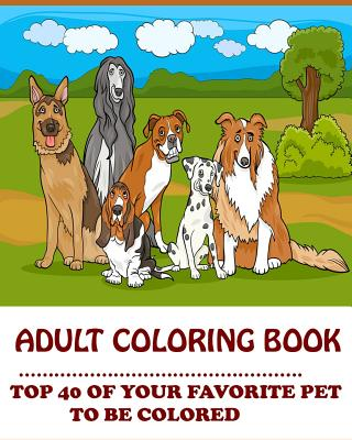 Adams Adult Coloring Book: Top 40 of Your Favorite Pet to Be Colored