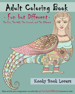 Adult Coloring Book: Fun But Different - Relax and Let Your Imagination Run Wild with 40 Fun But Different Pictures to Color