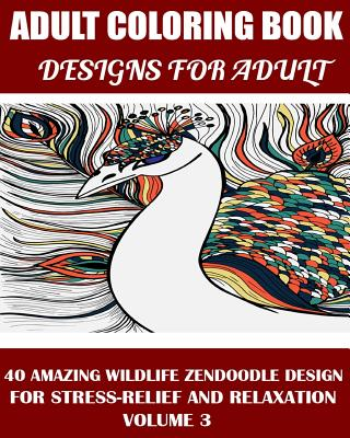 Adams Adult Coloring Book: : 40 Amazing Wildlife Zendoodle Design for Stress-Relief and Relaxation