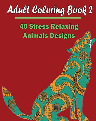 Adult Coloring Book 2: 40 Stress Relaxing Animals Designs: Design Coloring Book