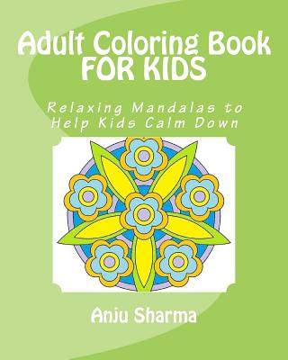 Adult Coloring Book for Kids: Relaxing Mandalas to Help Kids Calm Down