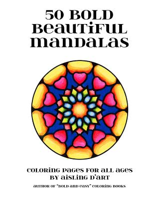 50 Bold Beautiful Mandalas: Coloring Pages for All Ages