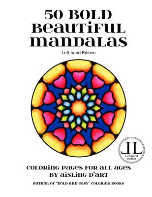 50 Bold Beautiful Mandalas - Left-Hand Edition: Coloring Pages for All Ages