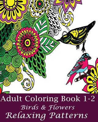 Adult Coloring Book 1-2 (Birds & Flowers): Design Coloring Book