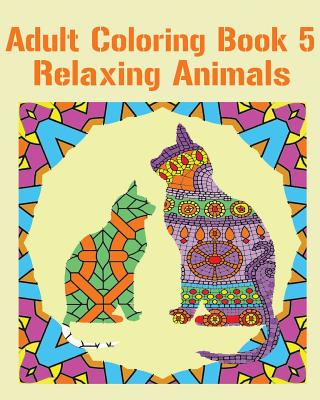 Adult Coloring, Book 5: Relaxing Animals: Design Coloring Book