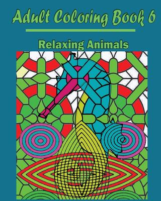 Adult Coloring Book 6: Relaxing Animals: Design Coloring Book