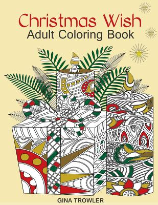 Adult Coloring Book: Christmas Wish: The Perfect Christmas Coloring Book Gift of Love, Blessings, Relaxation and Stress Relief - Christmas Coloring Bo