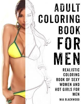 Adult Coloring Book for Men: Realistic Coloring Book of Sexy Women and Hot Girls for Men