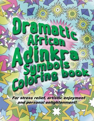 Adinkra Coloring Book: The Wonder of Nature Is Now Yours to Color and Explore.