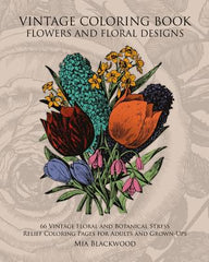 Vintage Coloring Book Flowers and Floral Designs: 66 Vintage Floral and Botanical Stress Relief Coloring Pages for Adults and Grown-Ups