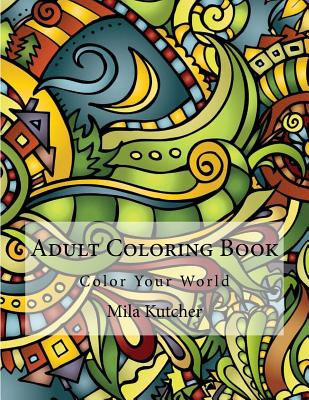 Adult Coloring Book: Color Your World