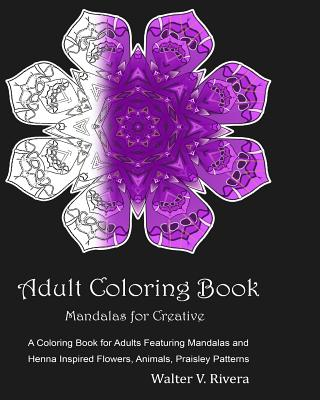 Adult Coloring Book: Mandalas for Ceative: Coloring Books for Adults, Meditation Coloring Book, Mandalas for Relaxation, Ceative Flowers Animals, Yoga
