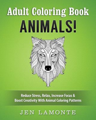 Adult Coloring Book: Animals! Reduce Stress, Relax, Increase Focus & Boost Creativity with Animal Coloring Patterns