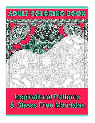 Adult Coloring Book: Intricate Patterns & Stress Free Mandalas