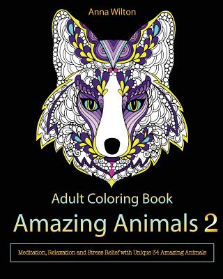 Adult Coloring Book: Amazing Animals 2: Meditation, Relaxation and Stress Relief with Unique 34 Amazing Animals