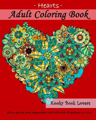 Adult Coloring Book: Hearts: Relax and Let Your Imagination Run Wild with 40 Pictures to Color