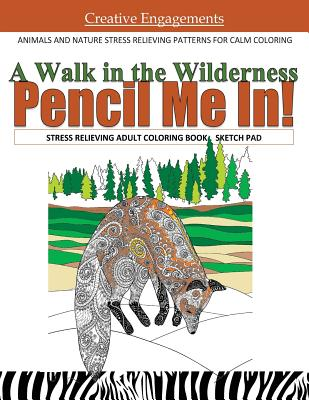 A Walk in the Wilderness Stress Relieving Adult Coloring Book Sketch Pad: Animals and Nature Stress Relieving Patterns for Calm Coloring; Adult Colori