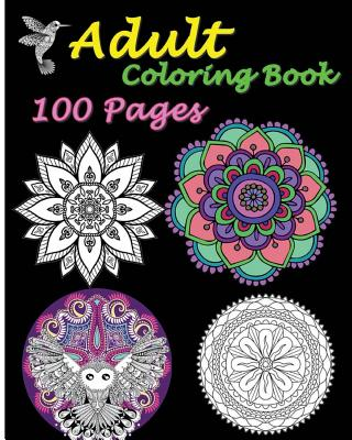 Adult Coloring Book 100 Pages: Stress Relieving Designs Featuring Mandalas & Animal