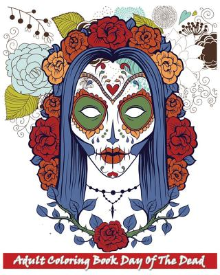 Adult Coloring Book Day of the Dead: Inspire Creativity, Reduce Stress, and Bring Balance