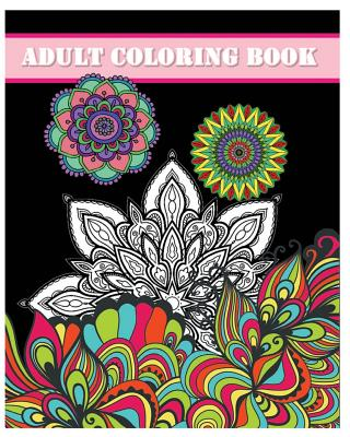 Adult Coloring Book: Mandala Coloring Books (Inspire Creativity, Reduce Stress, and Bring Balance)