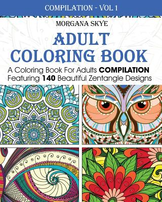 Adult Coloring Book: Coloring Book for Adults Compilation Featuring 140 Beautiful Zentangle Designs
