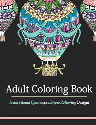 Adult Coloring Book: Inspirational Quotes and Stress Relieving Designs