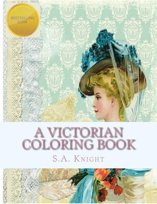 A Victorian Coloring Book: Relax and Unwind with This Beautiful Coloring Book with Images from the Victorian Era.