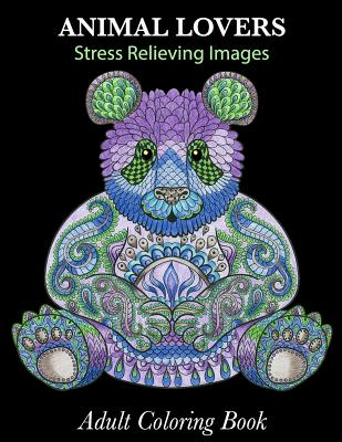 Adult Coloring Book: Animal Lovers: Stress Relieving Images