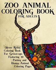 Zoo Animal Coloring Book for Adults: Stress Relief Coloring Book for Grown-Ups Featuring 40 Paisley and Henna Animal Coloring Pages
