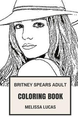 Britney Spears Adult Coloring Book: Dance-Pop Queen and Scandal Celebrity, Electro Pop Singer and Cute Actress Inspired Adult Coloring Book
