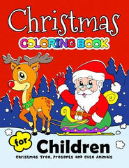 Christmas Coloring Book for Children: Merry X'Mas Coloring for Children, Boy, Girls, Kids Ages 2-4,3-5,4-8 (Santa, Dear, Snowman, Penguin)