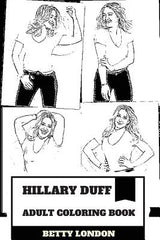 Hillary Duff Adult Coloring Book: Disney Prodigy and Teen Idol, Beautiful Actress and Published Author Inspired Adult Coloring Book