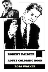 Robert Palmer Adult Coloring Book: MTV and Grammy Award Winner, Soul Legend and Classical Singer-Songwriter Inspired Adult Coloring Book